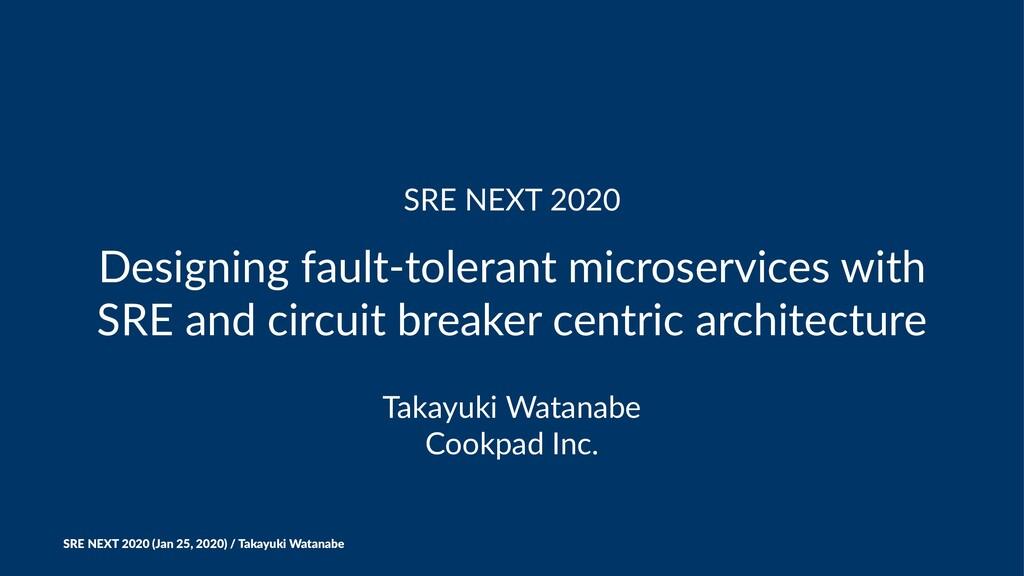 SRE NEXT 2020 Designing fault-tolerant microser...