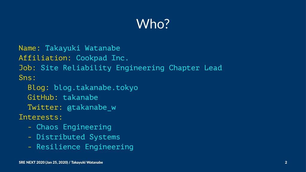 Who? Name: Takayuki Watanabe Affiliation: Cookp...