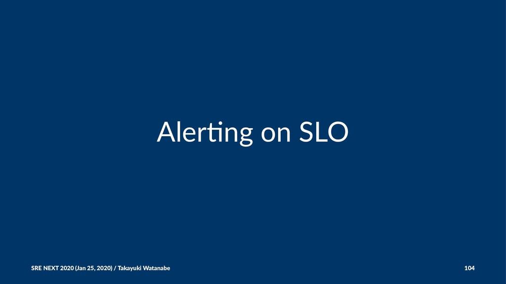Aler%ng on SLO SRE NEXT 2020 (Jan 25, 2020) / T...