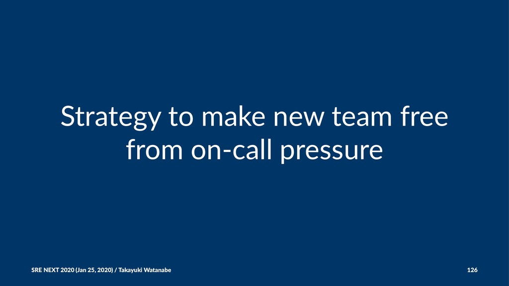 Strategy to make new team free from on-call pre...