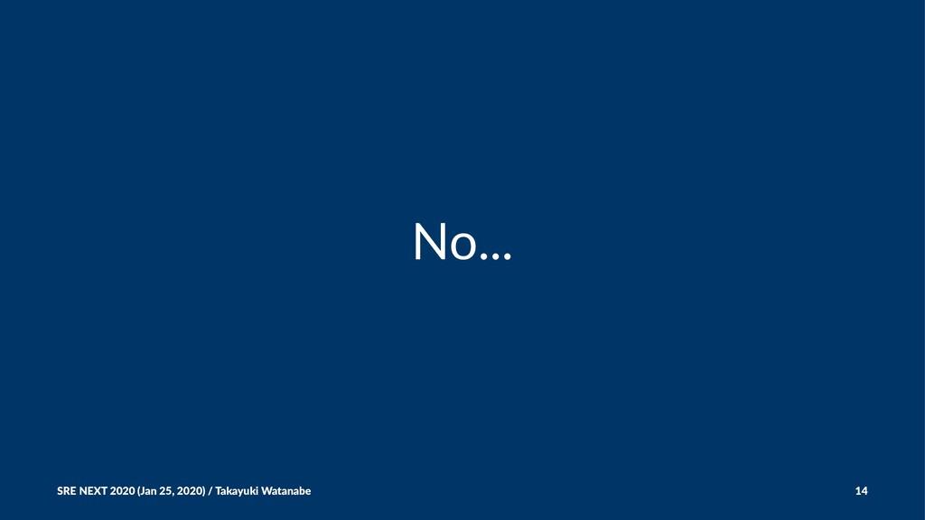 No... SRE NEXT 2020 (Jan 25, 2020) / Takayuki W...