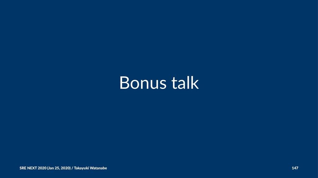Bonus talk SRE NEXT 2020 (Jan 25, 2020) / Takay...