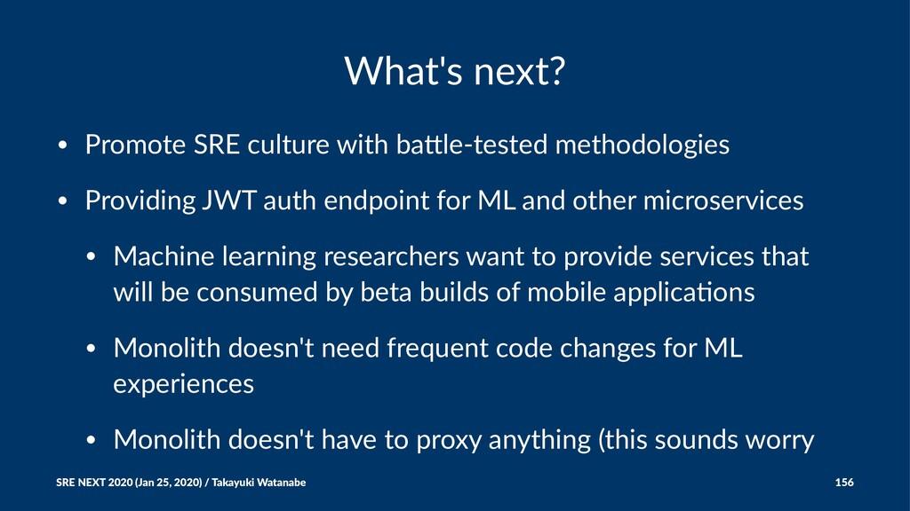 What's next? • Promote SRE culture with ba4le-t...