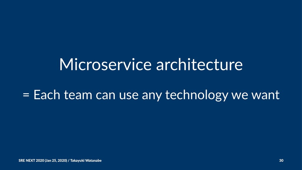 Microservice architecture = Each team can use a...