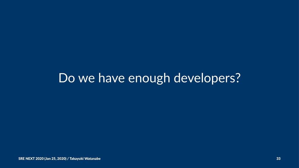 Do we have enough developers? SRE NEXT 2020 (Ja...