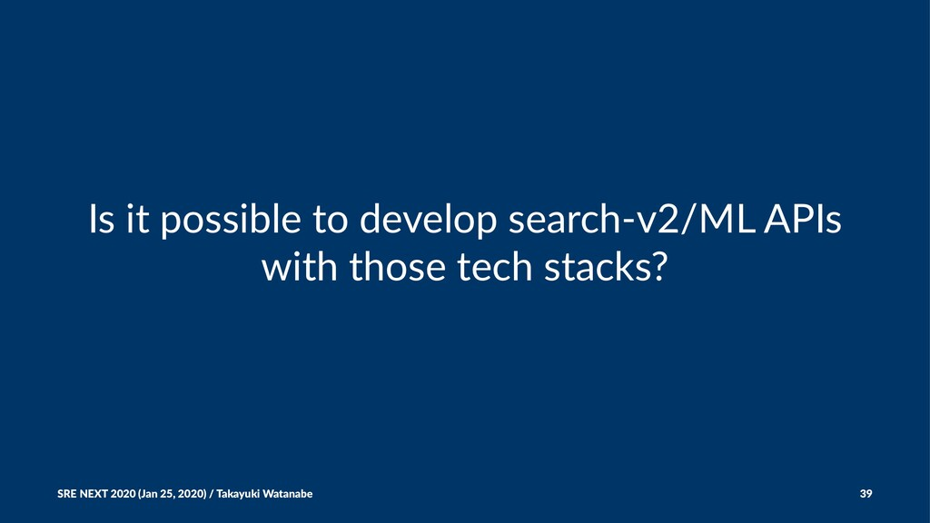 Is it possible to develop search-v2/ML APIs wit...