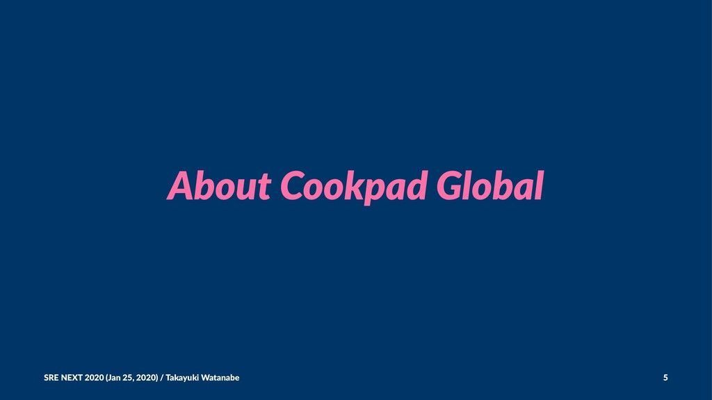 About Cookpad Global SRE NEXT 2020 (Jan 25, 202...