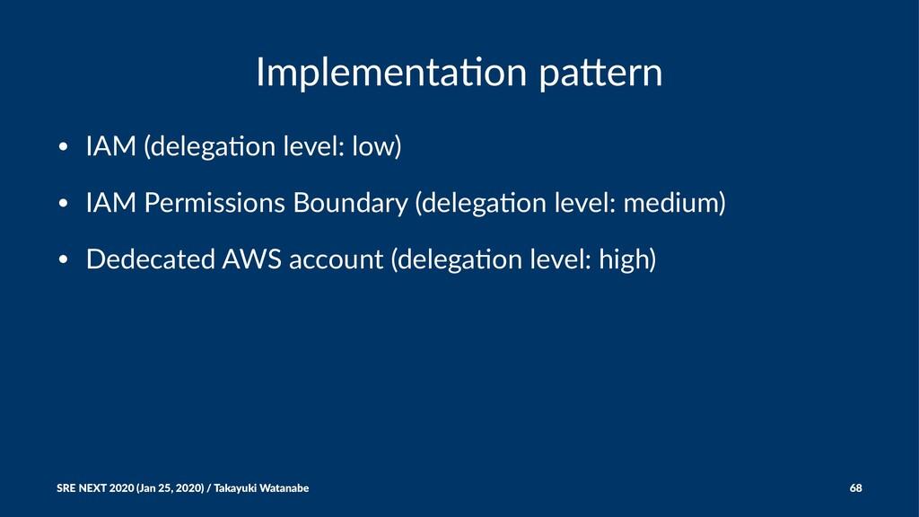 Implementa)on pa,ern • IAM (delega,on level: lo...