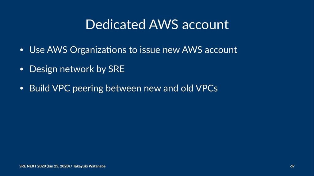 Dedicated AWS account • Use AWS Organiza0ons to...