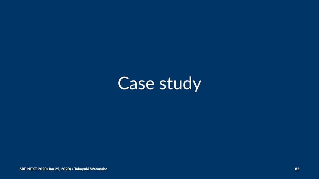 Case study SRE NEXT 2020 (Jan 25, 2020) / Takay...