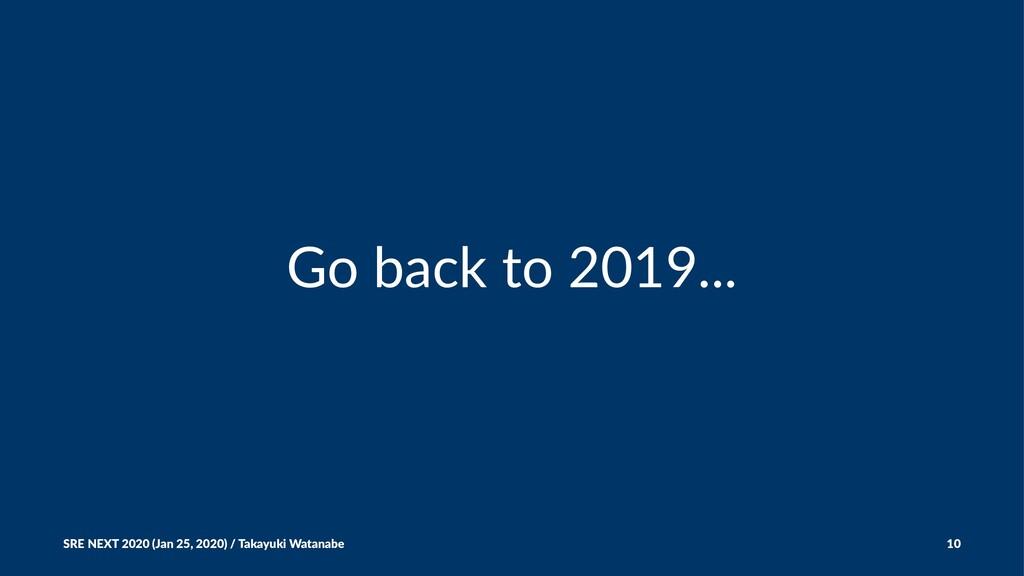 Go back to 2019... SRE NEXT 2020 (Jan 25, 2020)...
