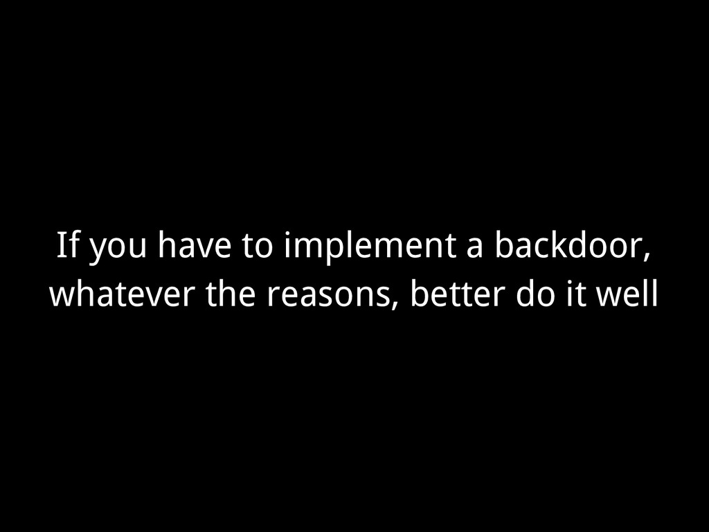 If you have to implement a backdoor, whatever t...