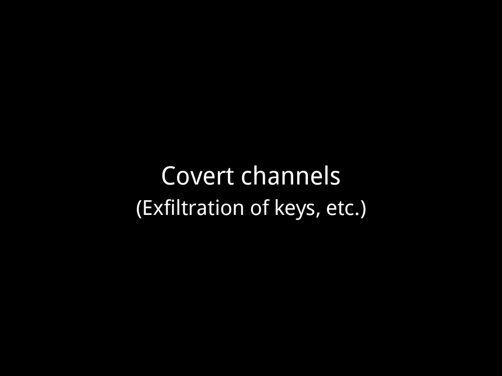 Covert channels (Exfiltration of keys, etc.)