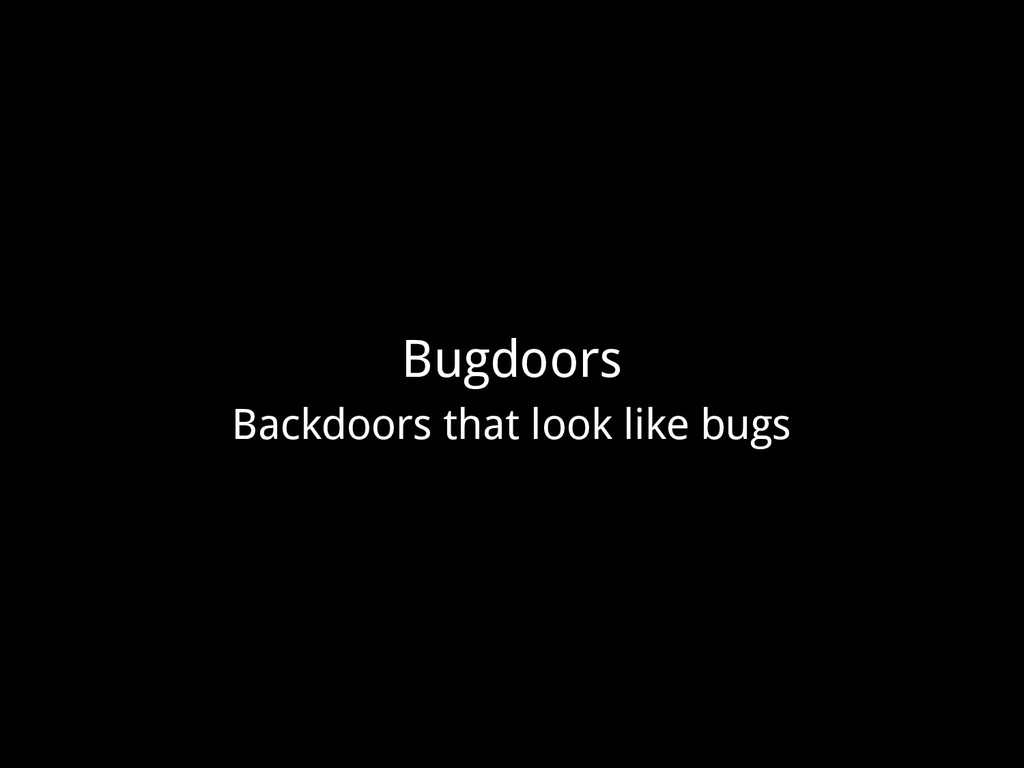 Bugdoors Backdoors that look like bugs
