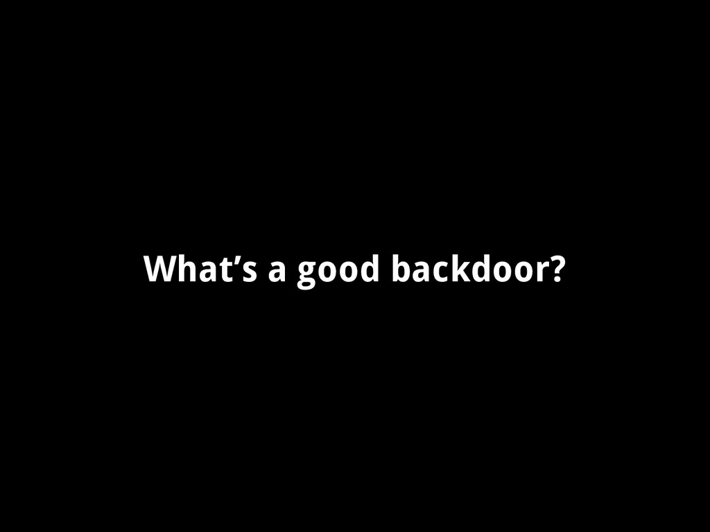 What's a good backdoor?