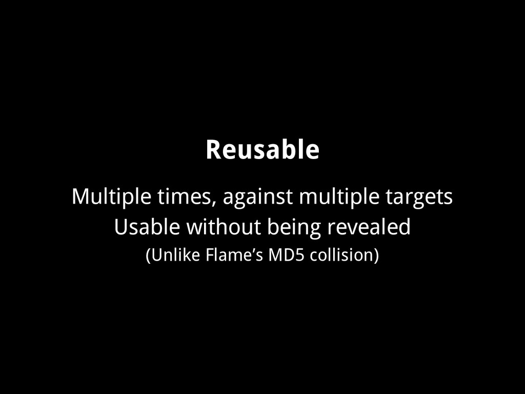 Reusable Multiple times, against multiple targe...