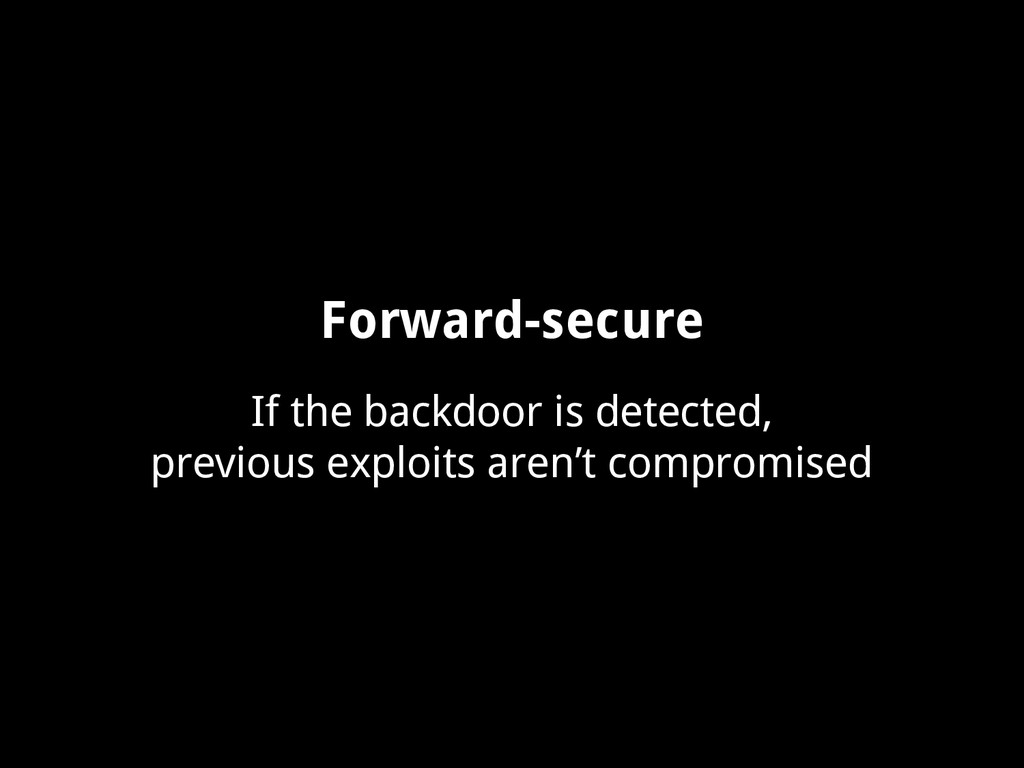Forward-secure If the backdoor is detected, pre...
