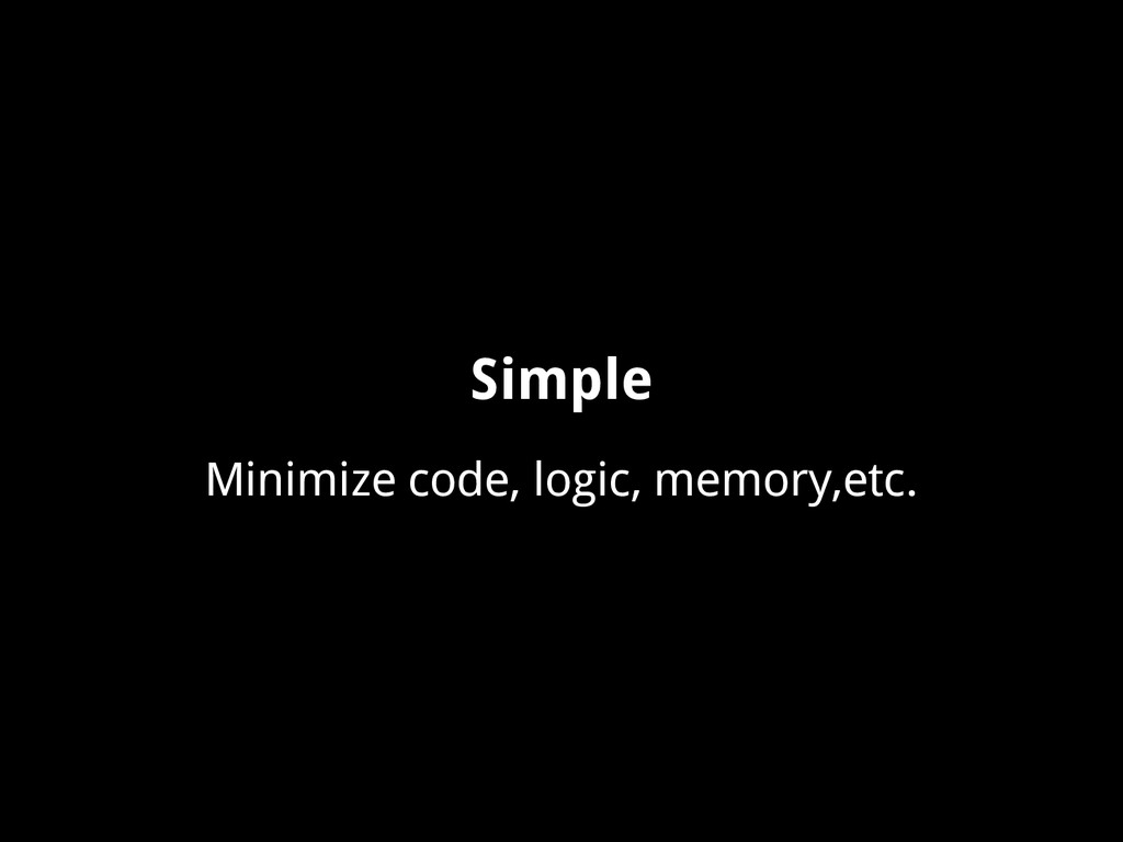 Simple Minimize code, logic, memory,etc.