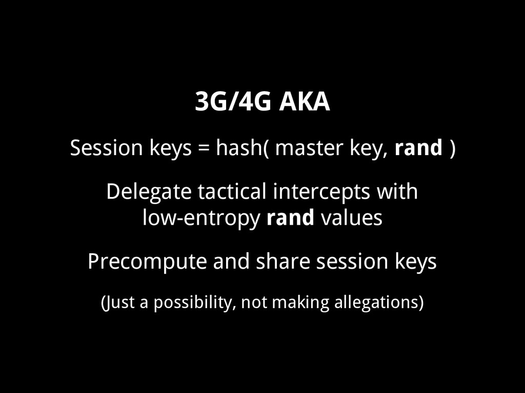 3G/4G AKA Session keys = hash( master key, rand...