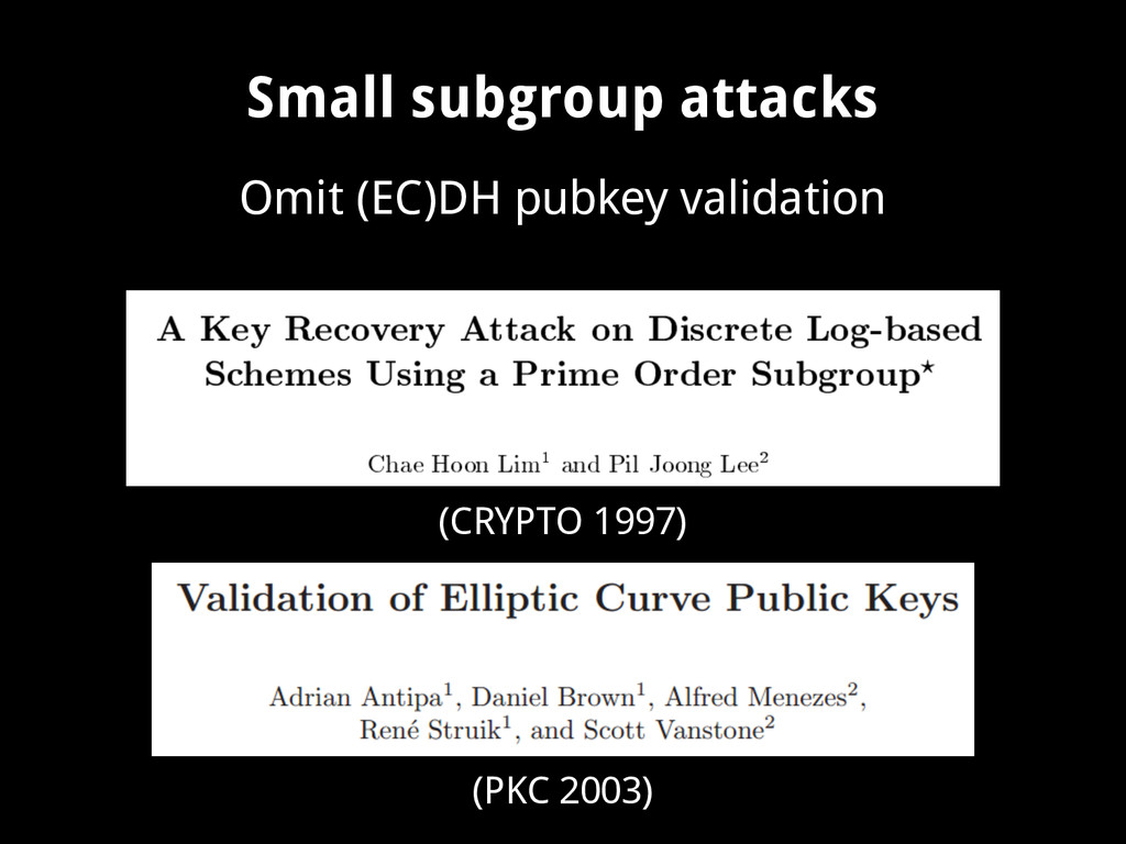 Small subgroup attacks Omit (EC)DH pubkey valid...