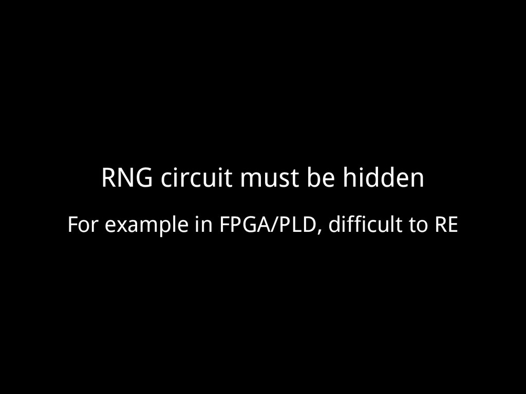 RNG circuit must be hidden For example in FPGA/...