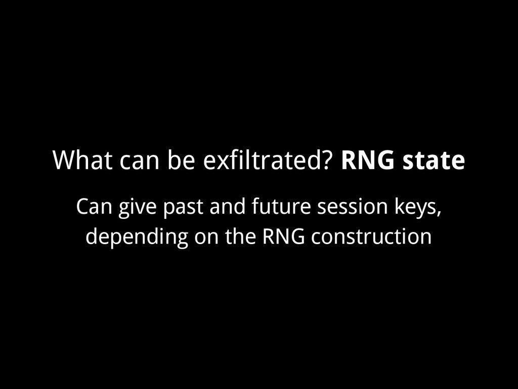 What can be exfiltrated? RNG state Can give pas...