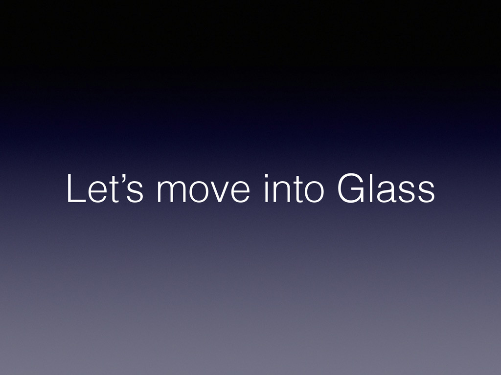 Let's move into Glass