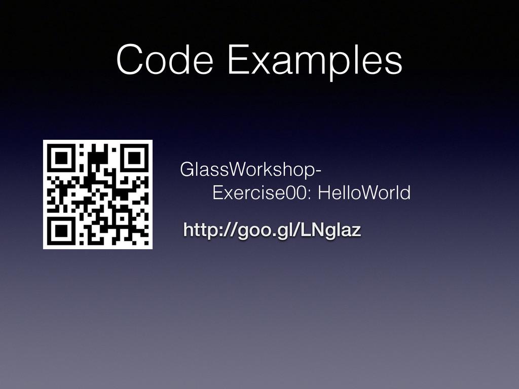 Code Examples http://goo.gl/LNglaz GlassWorksho...