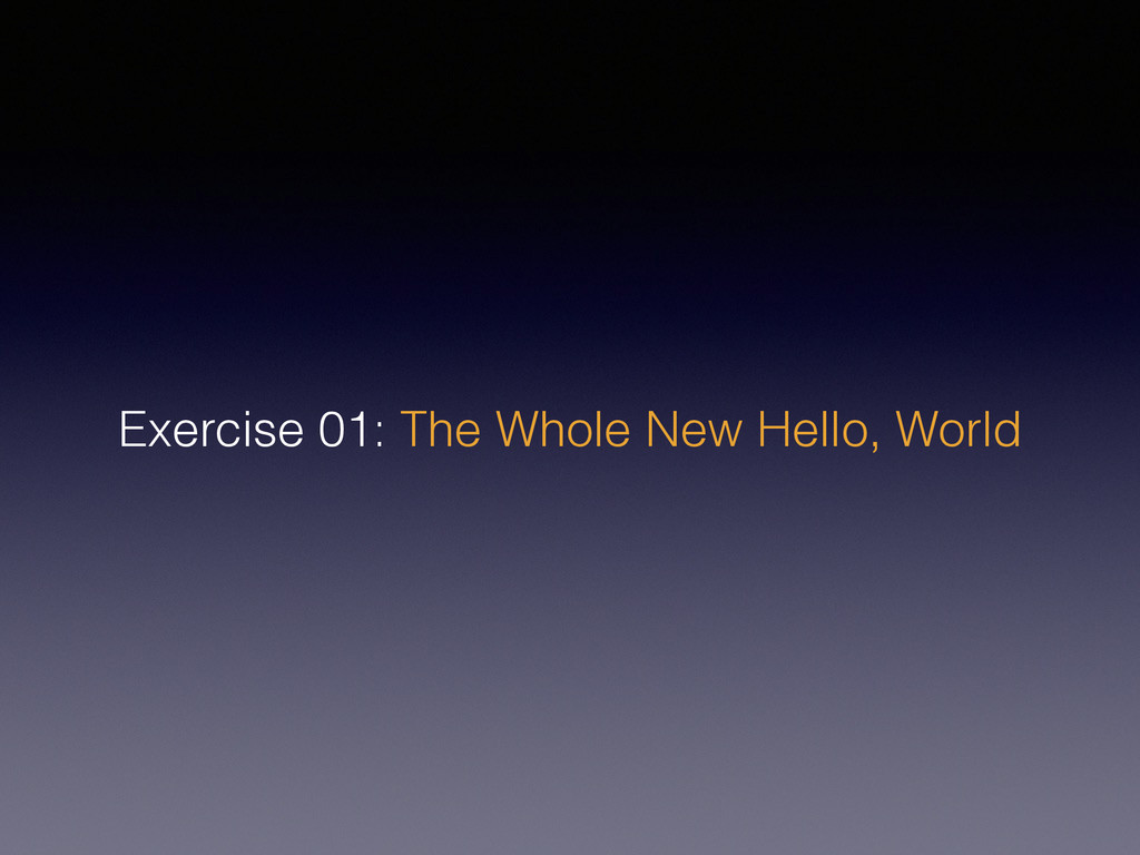 Exercise 01: The Whole New Hello, World