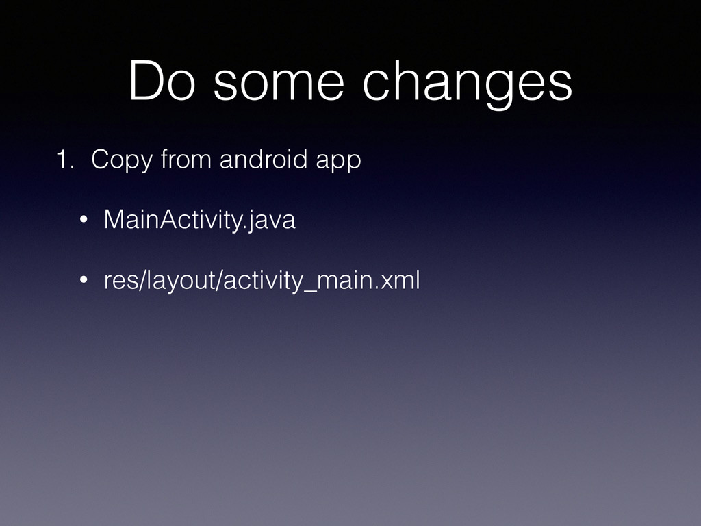 Do some changes 1. Copy from android app • Main...