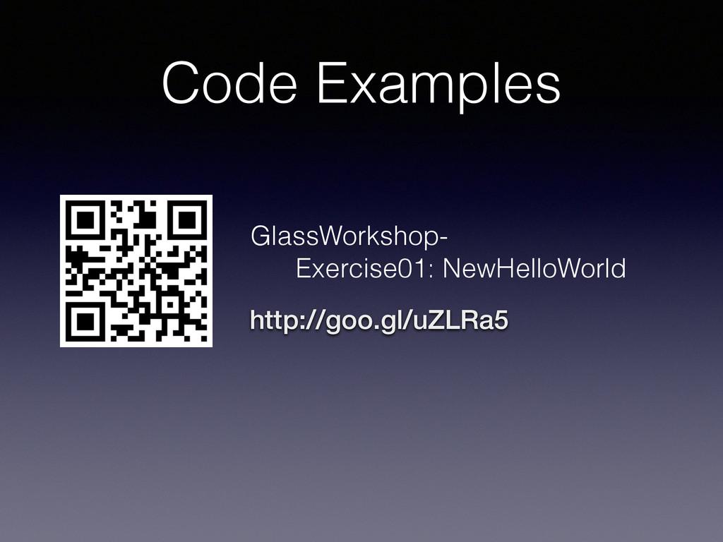 Code Examples http://goo.gl/uZLRa5 GlassWorksho...