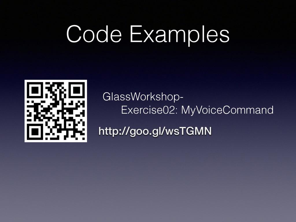 Code Examples http://goo.gl/wsTGMN GlassWorksho...