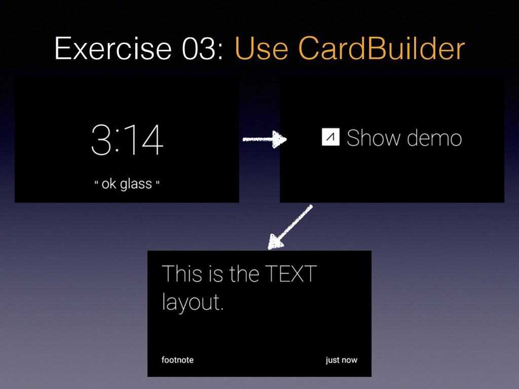 Exercise 03: Use CardBuilder