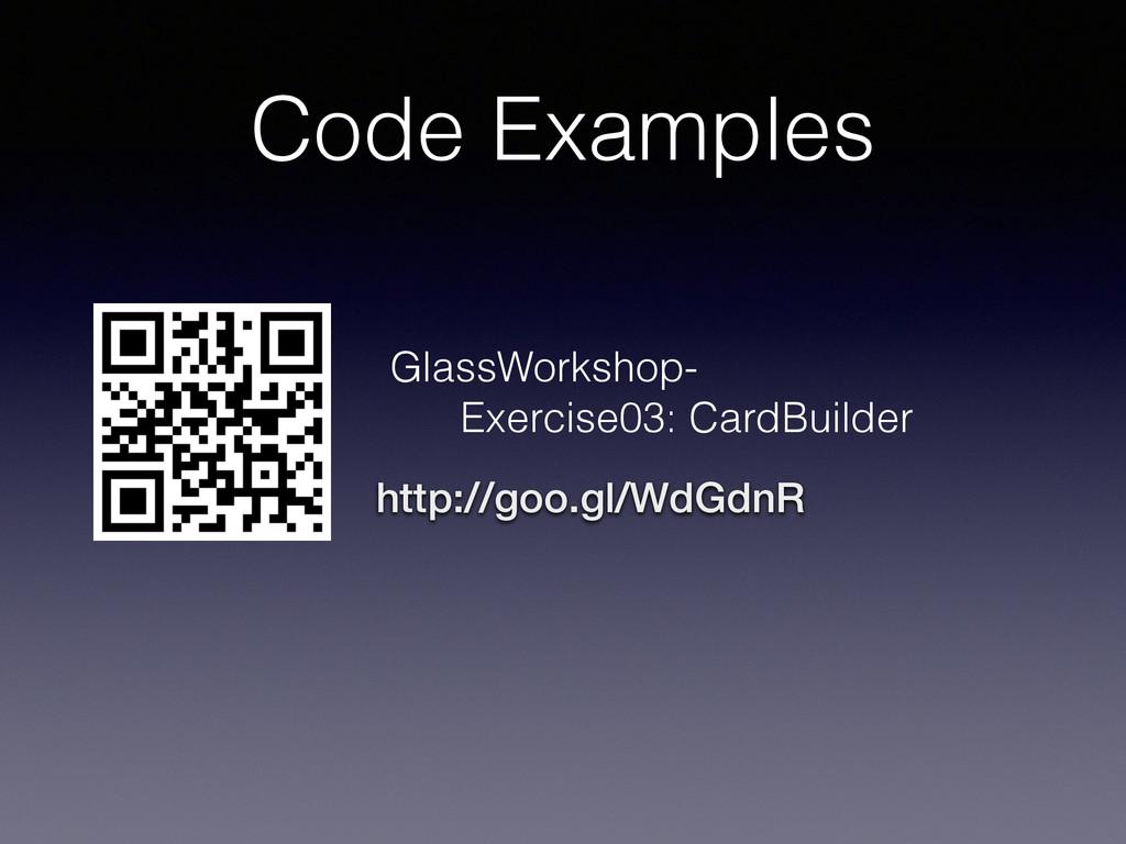 Code Examples http://goo.gl/WdGdnR GlassWorksho...