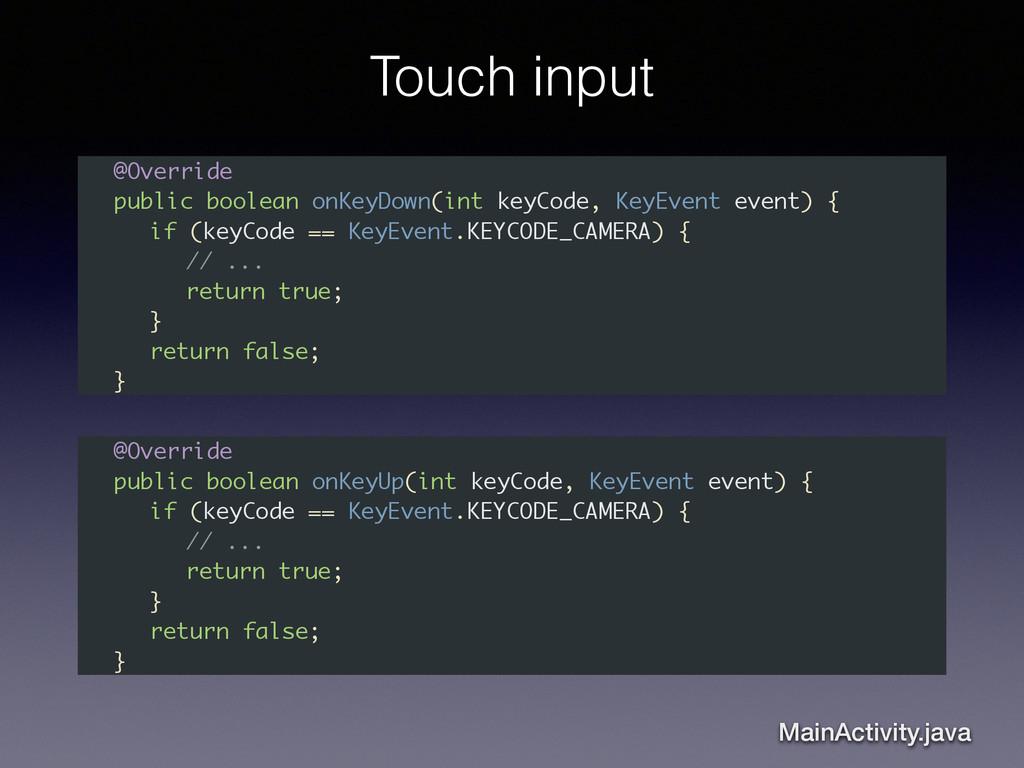 Touch input @Override public boolean onKeyDown(...