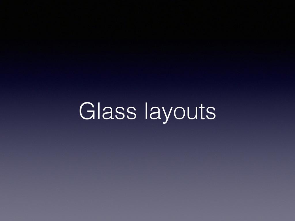 Glass layouts