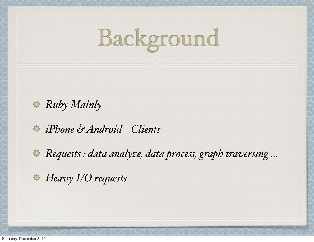 Background Ruby Mainly iPhone & Android Clients...