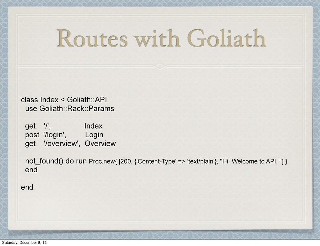 Routes with Goliath class Index < Goliath::API ...