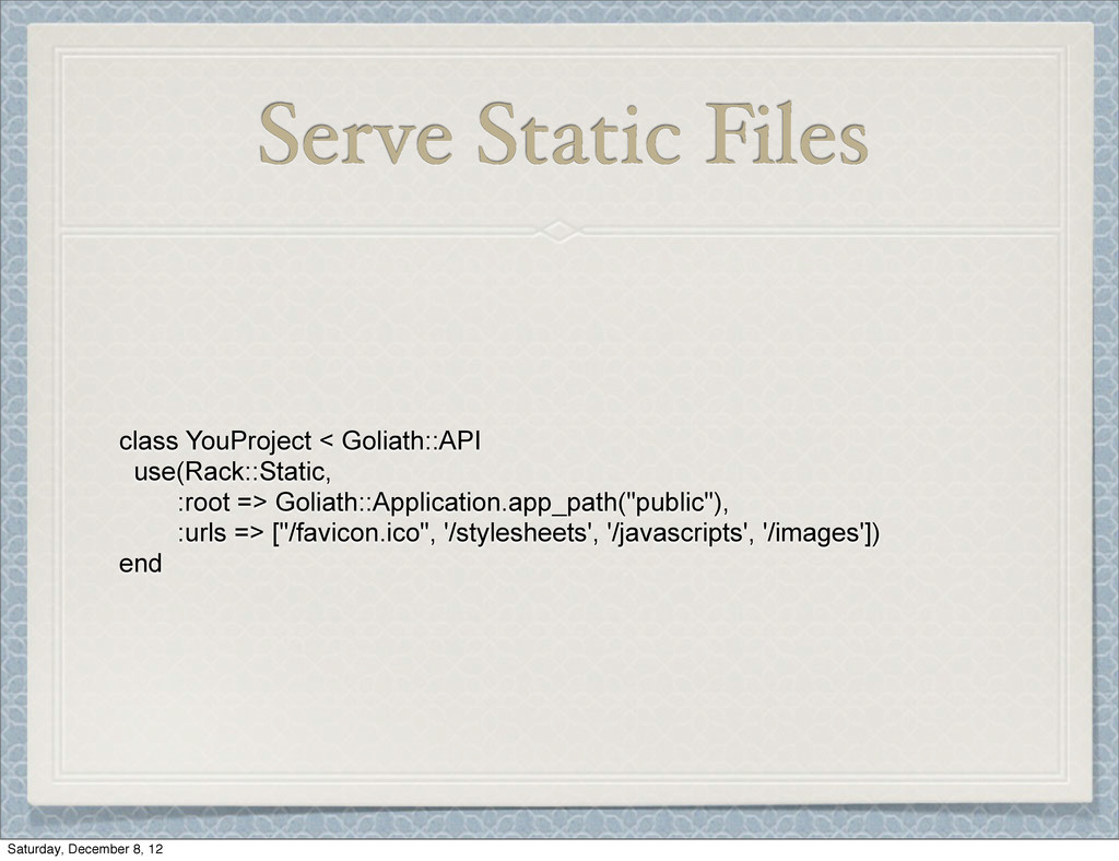 Serve Static Files class YouProject < Goliath::...