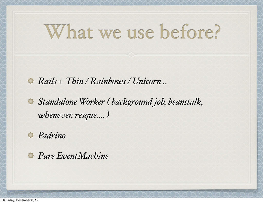 What we use before? Rails + Thin / Rainbows / U...
