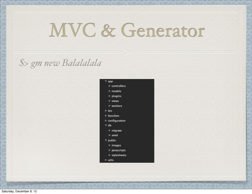 MVC & Generator $> gm new Balalalala Saturday, ...