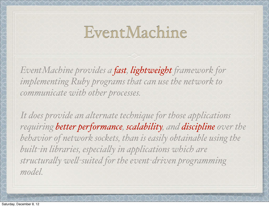 EventMachine EventMachine provides a fast, ligh...