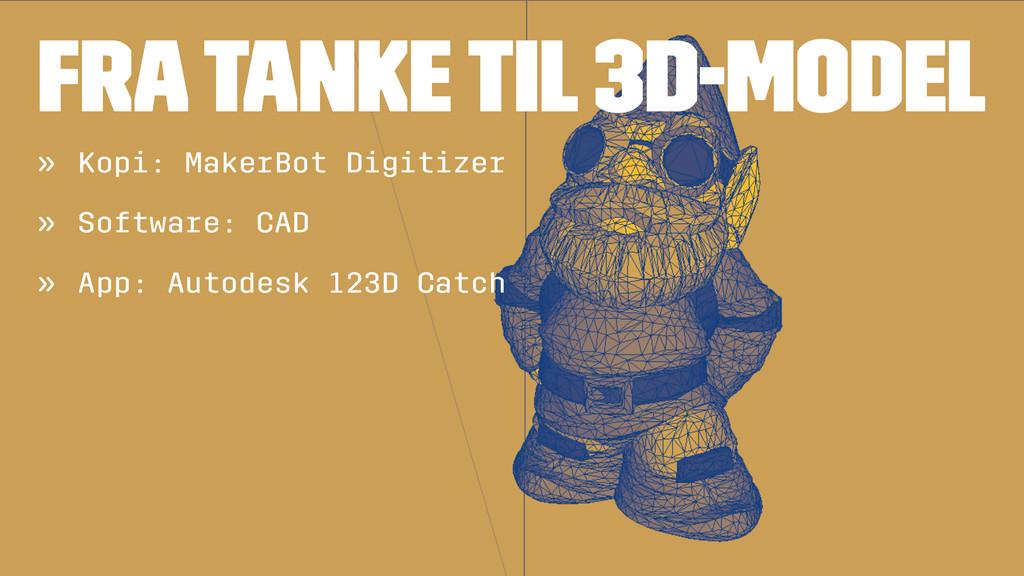 FRA TANKE TIL 3D-MODEL » Kopi: MakerBot Digitiz...