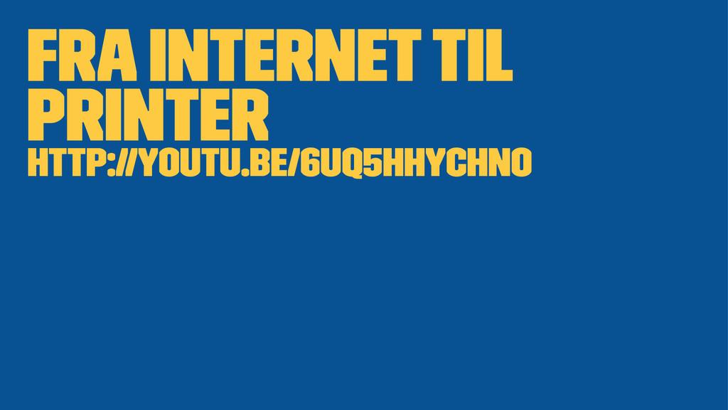 FRA INTERNET TIL PRINTER http://youtu.be/6uQ5hH...