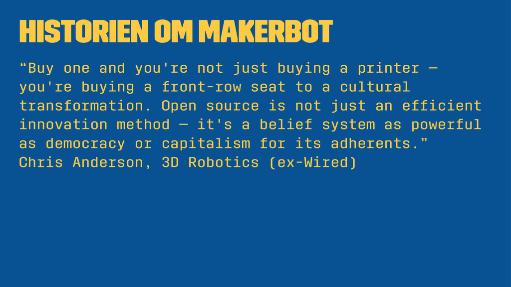 "HISTORIEN OM MAKERBOT ""Buy one and you're not j..."