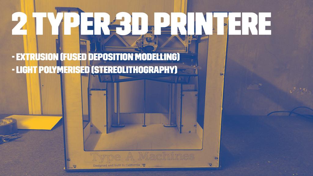 2 TYPER 3D PRINTERE - Extrusion (Fused depositi...