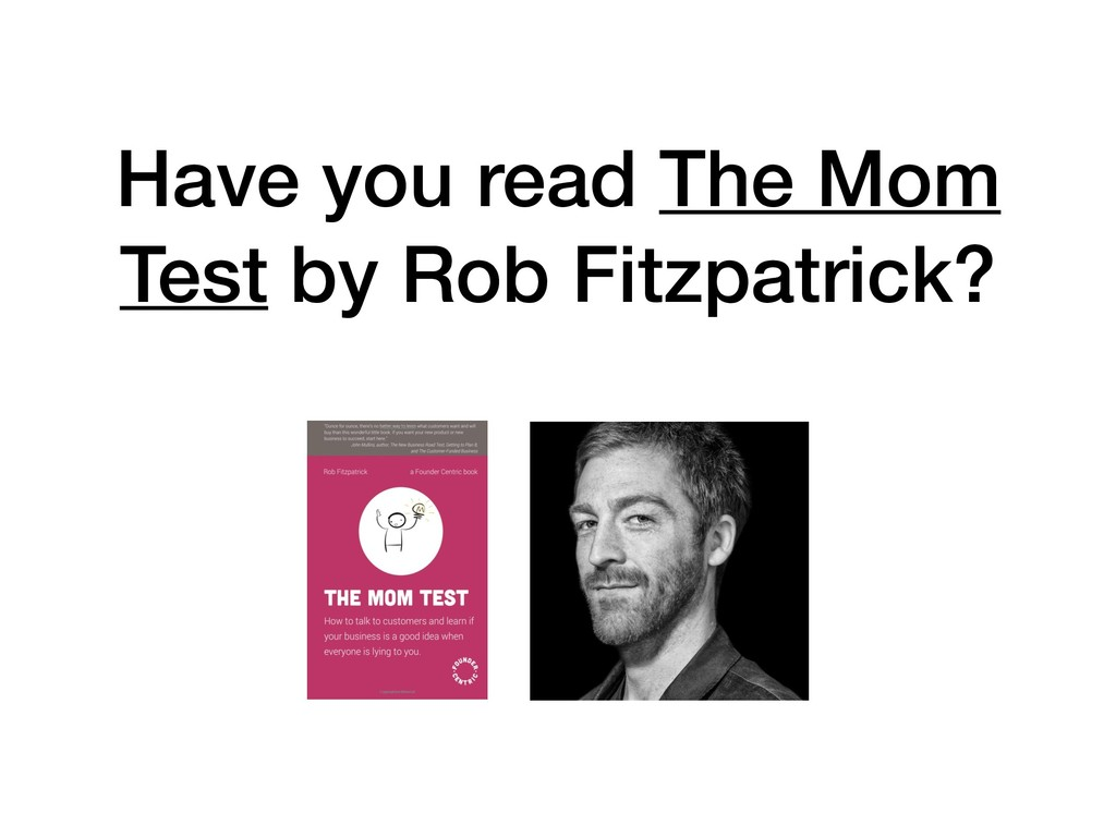 Have you read The Mom Test by Rob Fitzpatrick?