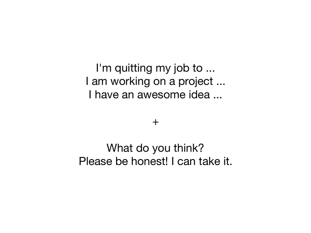 I'm quitting my job to ...  I am working on a p...