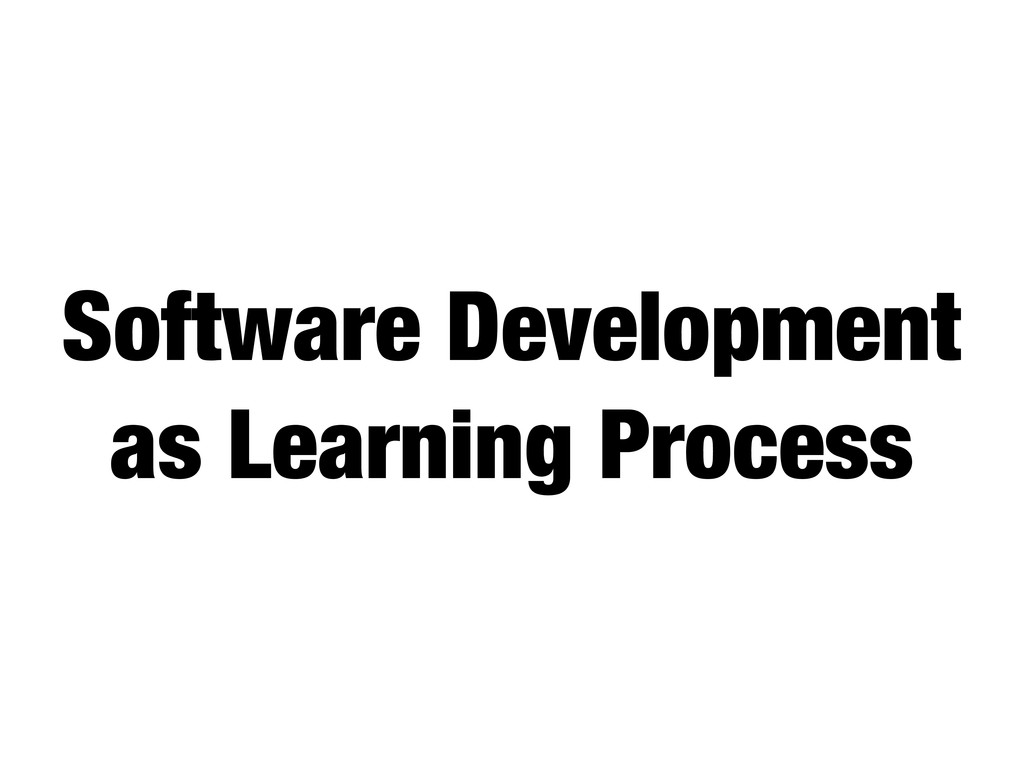 Software Development as Learning Process