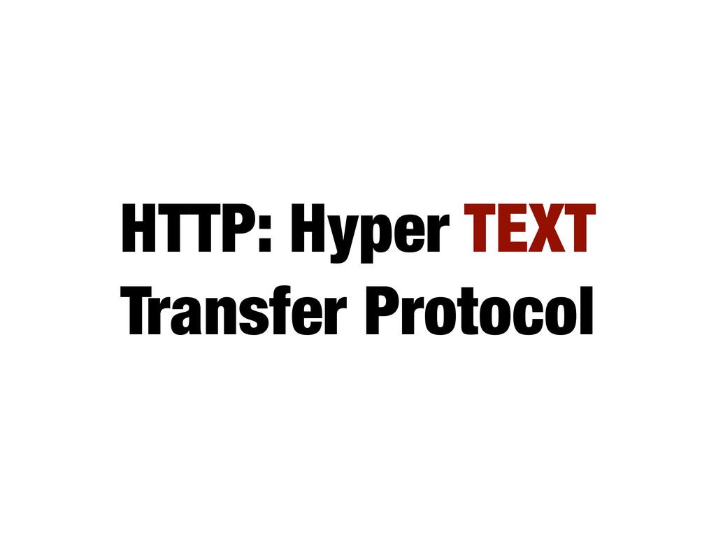 HTTP: Hyper TEXT Transfer Protocol